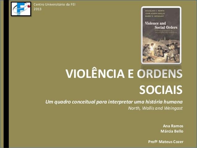 VIOLÊNCIA E ORDENSSOCIAISUm quadro conceitual para interpretar uma história humanaNorth, Wallis and WeingastCentro Univers...