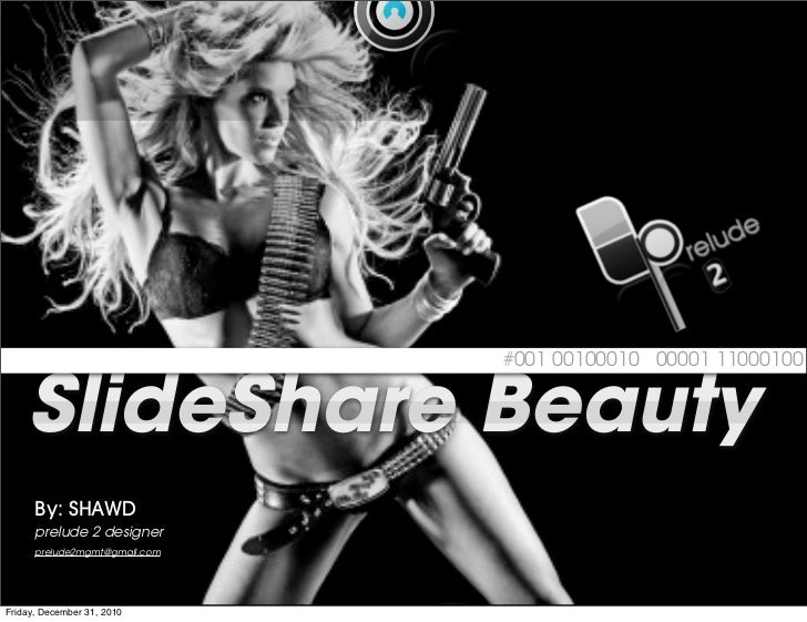 #001 00100010 00001 11000100    SlideShare Beauty      By: SHAWD      prelude 2 designer      prelude2mgmt@gmail.comFriday...