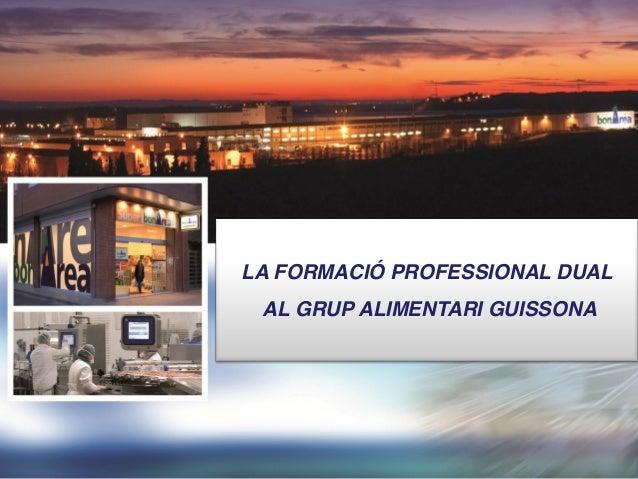 LA FORMACIÓ PROFESSIONAL DUAL  AL GRUP ALIMENTARI GUISSONA
