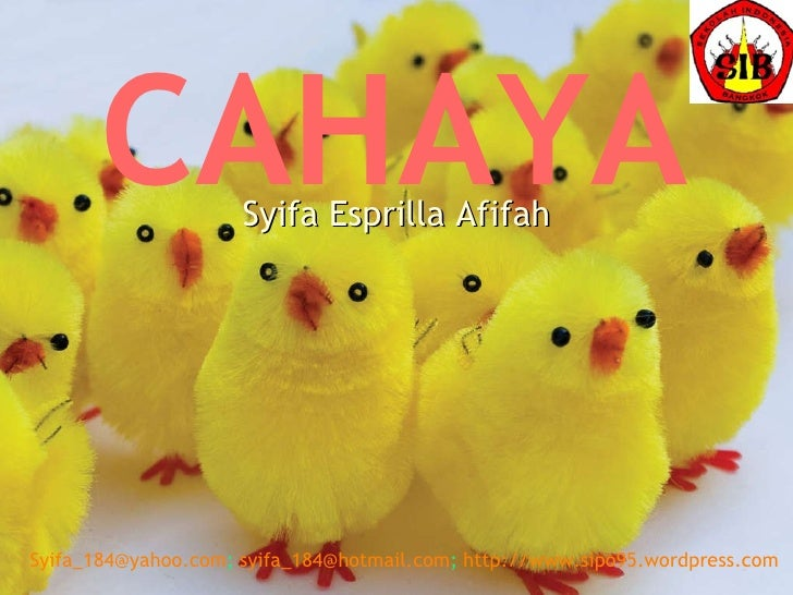 CAHAYA Syifa Esprilla Afifah [email_address] ;  [email_address] ;  http://www.sipo95.wordpress.com