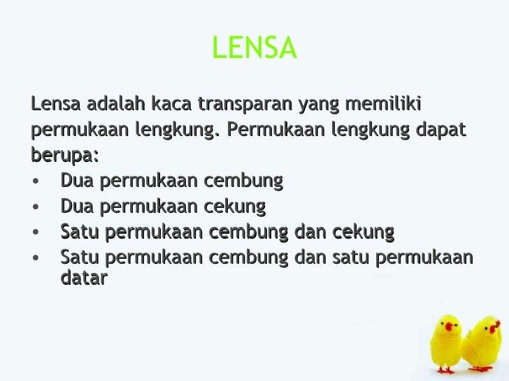 LENSA <ul><li>Lensa adalah kaca transparan yang memiliki </li></ul><ul><li>permukaan lengkung. Permukaan lengkung dapat </...
