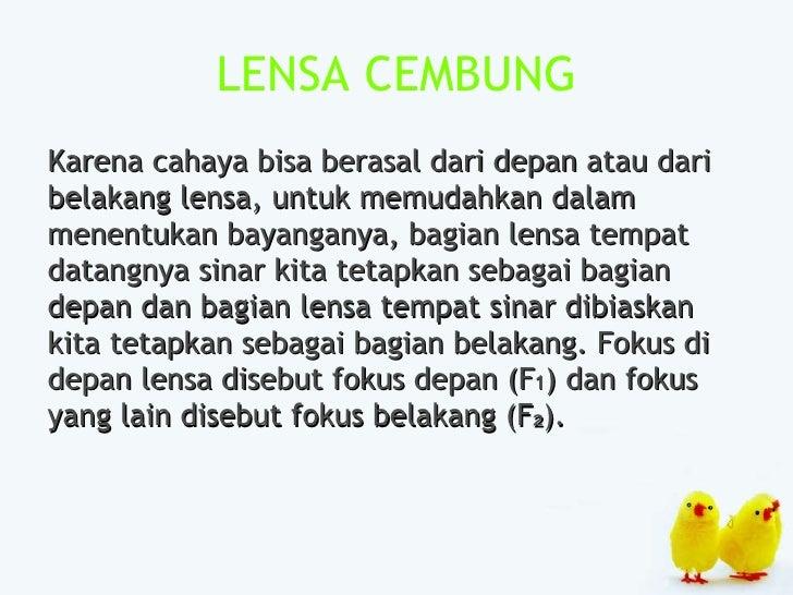 LENSA CEMBUNG <ul><li>Karena cahaya bisa berasal dari depan atau dari </li></ul><ul><li>belakang lensa, untuk memudahkan d...