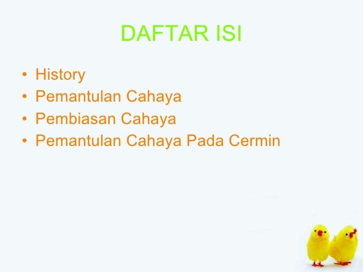 DAFTAR ISI <ul><li>History </li></ul><ul><li>Pemantulan Cahaya </li></ul><ul><li>Pembiasan Cahaya </li></ul><ul><li>Pemant...