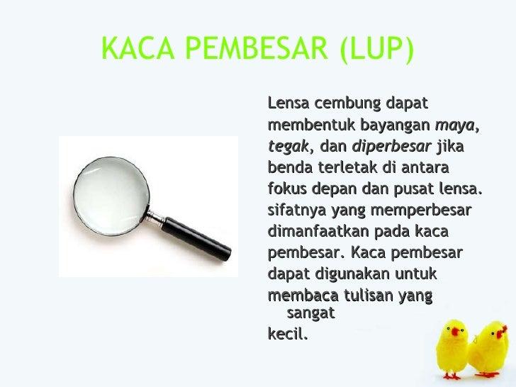 KACA PEMBESAR  (LUP) <ul><li>Lensa cembung dapat </li></ul><ul><li>membentuk bayangan  maya , </li></ul><ul><li>tegak , da...
