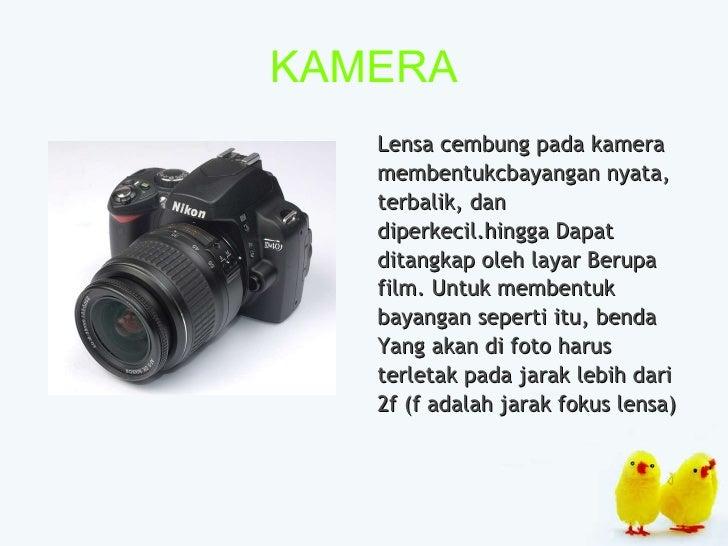 KAMERA <ul><li>Lensa cembung pada kamera </li></ul><ul><li>membentukcbayangan nyata, </li></ul><ul><li>terbalik, dan </li>...