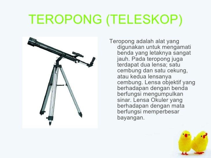 TEROPONG (TELESKOP) <ul><li>Teropong adalah alat yang digunakan untuk mengamati benda yang letaknya sangat jauh. Pada tero...