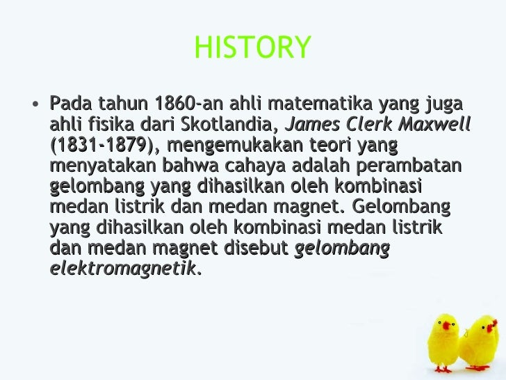 HISTORY <ul><li>Pada tahun 1860-an ahli matematika yang juga ahli fisika dari Skotlandia,  James Clerk Maxwell  (1831-1879...