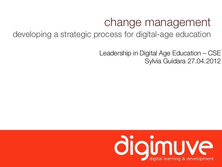 change managementdeveloping a strategic process for digital-age education                        Leadership in Digital Age...