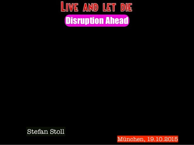 Disruption Ahead Stefan Stoll München, 19.10.2015