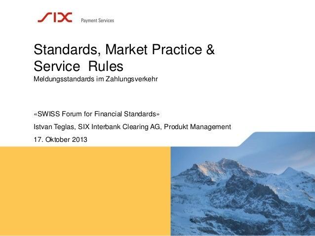 Standards, Market Practice & Service Rules Meldungsstandards im Zahlungsverkehr  «SWISS Forum for Financial Standards» Ist...
