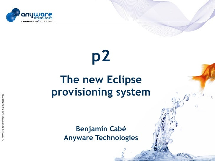 p2                                               The new Eclipse                                             provisioning ...