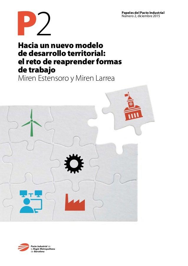 P2 Papeles del Pacto Industrial Número 2, diciembre 2015 Hacia un nuevo modelo de desarrollo territorial: el reto de reapr...