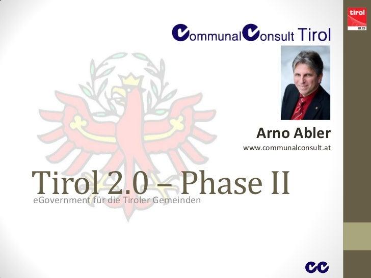 Arno Abler                                        www.communalconsult.atTirol 2.0 – Phase IIeGovernment für die Tiroler Ge...