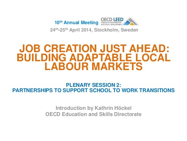JOB CREATION JUST AHEAD: BUILDING ADAPTABLE LOCAL LABOUR MARKETS PLENARY SESSION 2: PARTNERSHIPS TO SUPPORT SCHOOL TO WORK...