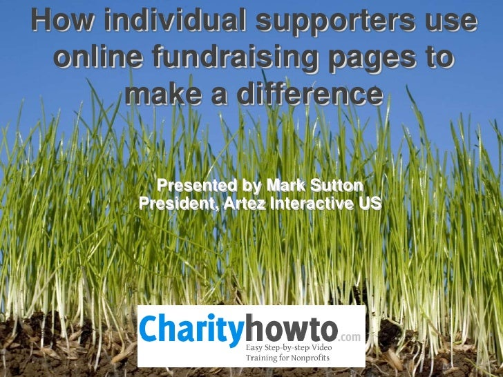 How individual supporters use online fundraising pages to make a difference<br />Presented by Mark Sutton<br />President, ...