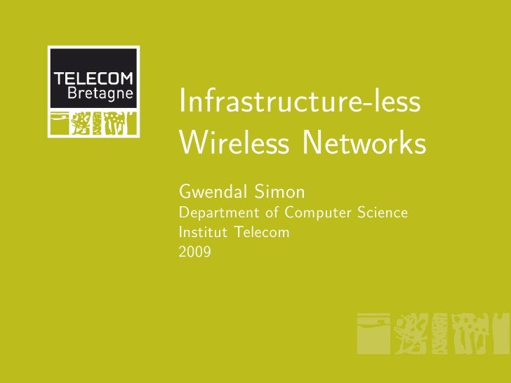 Infrastructure-less Wireless Networks Gwendal Simon Department of Computer Science Institut Telecom 2009