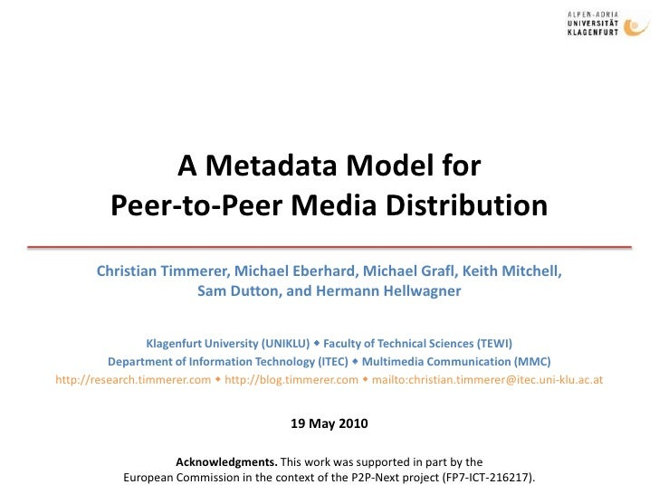 A Metadata Model forPeer-to-Peer Media Distribution <br />Christian Timmerer, Michael Eberhard, Michael Grafl, Keith Mitch...