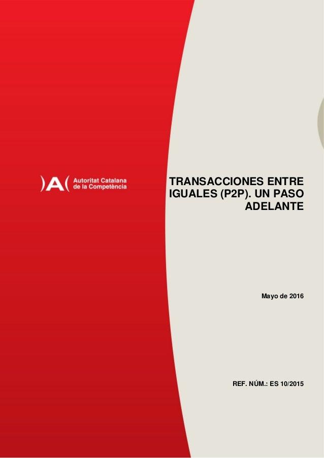 TRANSACCIONES ENTRE IGUALES (P2P). UN PASO ADELANTE Mayo de 2016 REF. NÚM.: ES 10/2015