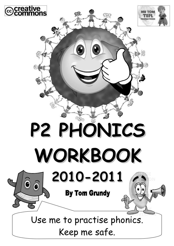 P2 PHONICS WORKBOOK      2010-2011   Use me to practise phonics.       Keep me safe.