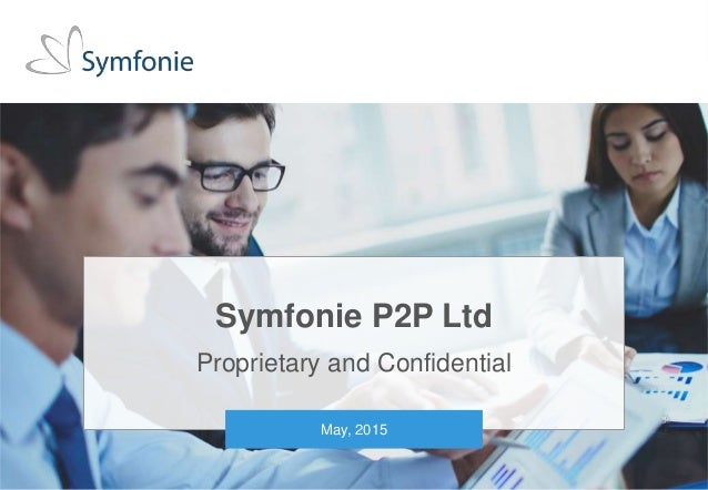 1Private and conditional. Unauthorised distribution strictly prohibited. © 2015 Symfonie Capital LLC Symfonie P2P Ltd Prop...