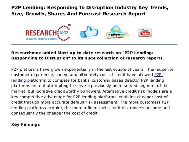 P2P Lending: Responding to Disruption Industry Key Trends, Size, Growth, Shares And Forecast Research Report Researchmoz a...