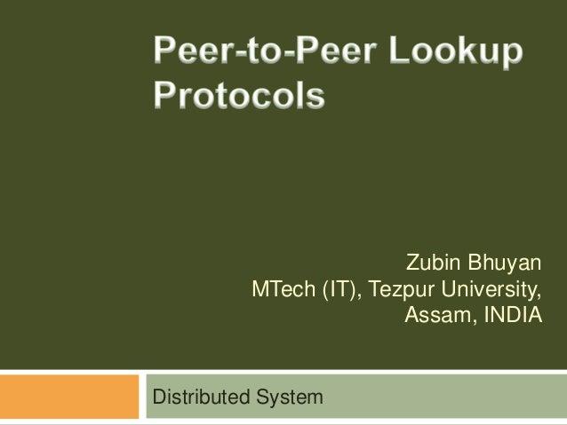Zubin BhuyanMTech (IT), Tezpur University,Assam, INDIADistributed System