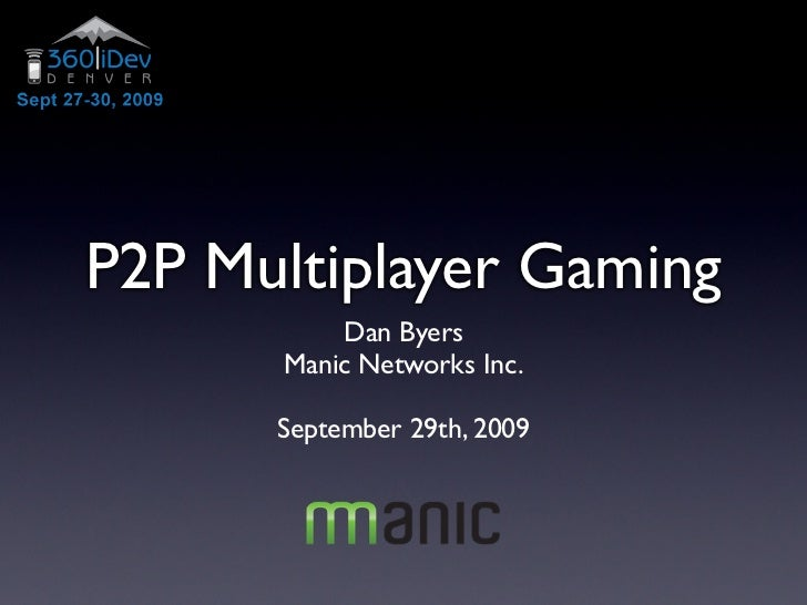 P2P Multiplayer Gaming           Dan Byers       Manic Networks Inc.        September 29th, 2009