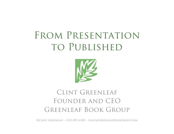 From Presentation    to Published           Clint Greenleaf       Founder and CEO     Greenleaf Book Group ©Clint Greenlea...