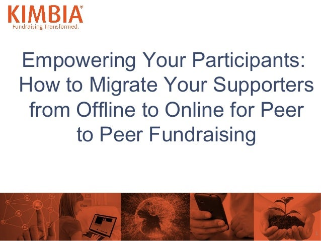 Empowering Your Participants: How to Migrate Your Supporters from Offline to Online for Peer to Peer Fundraising 1