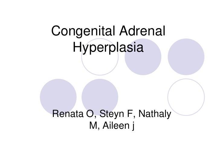 Congenital Adrenal   HyperplasiaRenata O, Steyn F, Nathaly       M, Aileen j