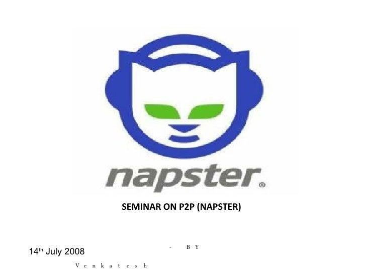 SEMINAR ON P2P (NAPSTER) <ul><li>- BY  </li></ul><ul><li>Venkatesh  </li></ul>14 th  July 2008