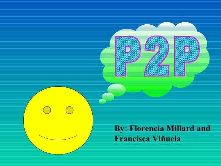 P2P By: Florencia Millard and Francisca Viñuela