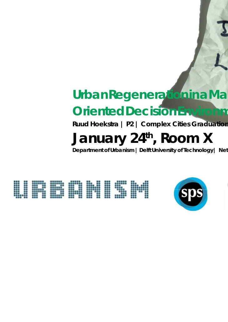 Urban Regeneration in a MarketOriented Decision EnvironmentRuud Hoekstra | P2 | Complex Cities Graduation StudioJanuary 24...