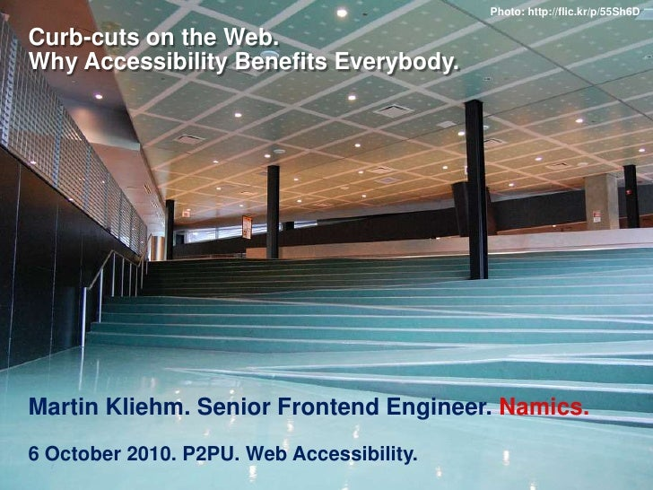 Curb-cuts on the Web.Why Accessibility Benefits Everybody.<br />Martin Kliehm. Senior Frontend Engineer. Namics.<br />6 Oc...