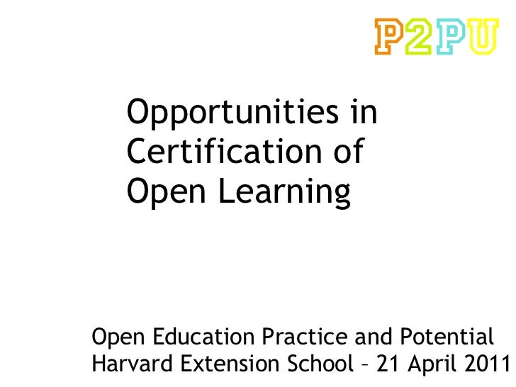 Opportunities in  Certification of Open Learning Open Education Practice and Potential Harvard Extension School – 21 April...