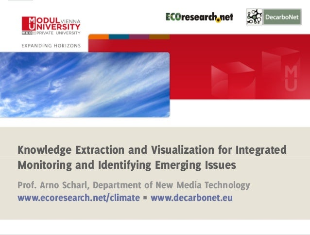 1  Knowledge Extraction and Visualization for Integrated  Monitoring and Identifying Emerging Issues  Prof. Arno Scharl, D...