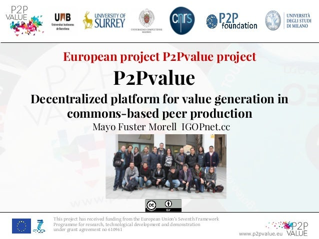 www.p2pvalue.eu This project has received funding from the European Union's Seventh Framework Programme for research, tech...