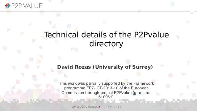 Technical details of the P2Pvalue directory David Rozas (University of Surrey) 12/03/2014www.p2pvalue.eu This work was par...