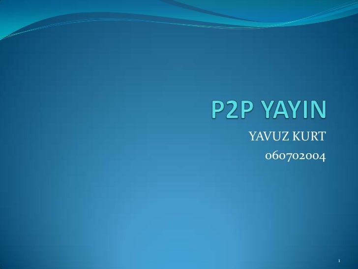 P2P YAYIN<br />YAVUZ KURT<br />060702004<br />1<br />
