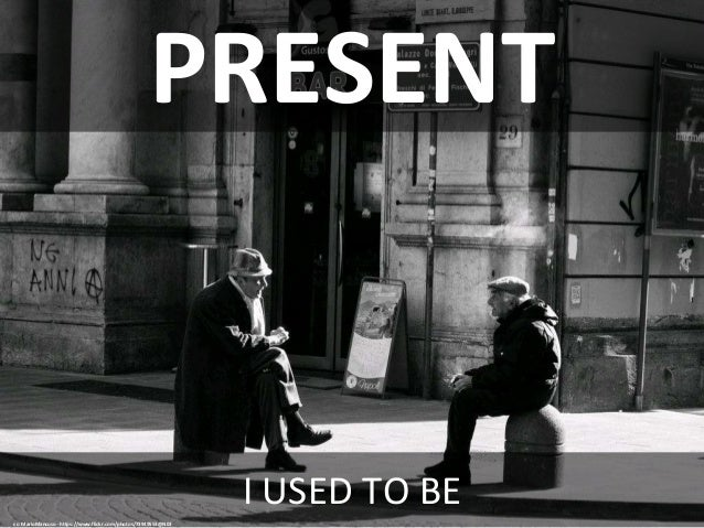 PRESENT I USED TO BE cc: MarioMancuso - https://www.flickr.com/photos/73949553@N03