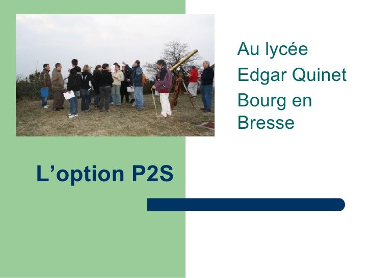 Au lycée                Edgar Quinet                Bourg en                Bresse  L'option P2S