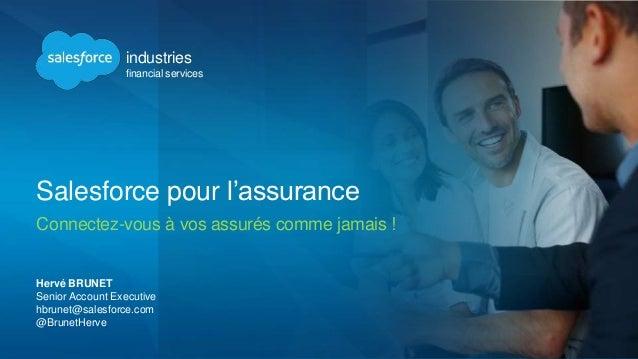 Salesforce pour l'assurance Connectez-vous à vos assurés comme jamais ! Hervé BRUNET Senior Account Executive hbrunet@sale...