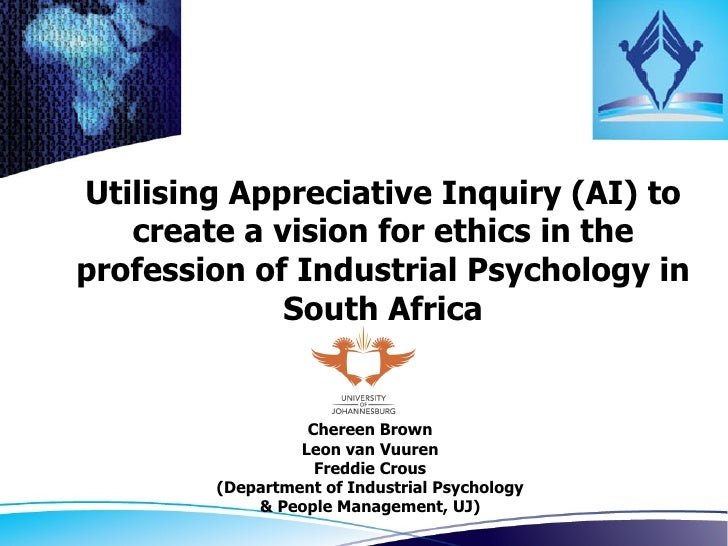 Utilising Appreciative Inquiry (AI) to   create a vision for ethics in theprofession of Industrial Psychology in          ...