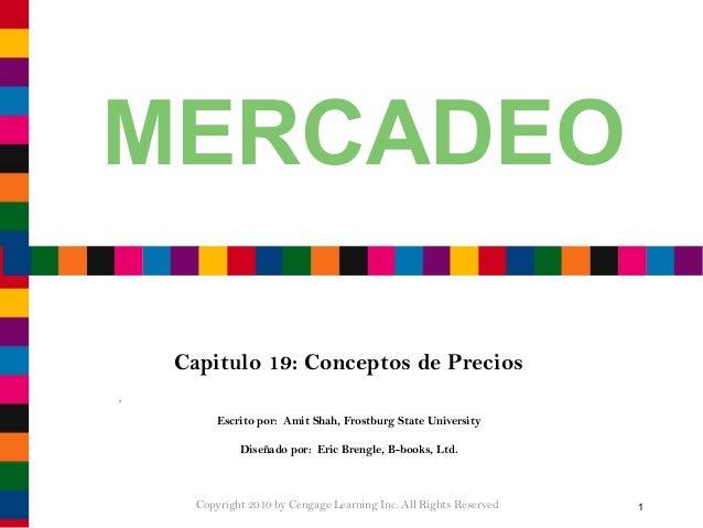MERCADEO Capitulo 19: Conceptos de Precios Escrito por: Amit Shah, Frostburg State University Diseñado por: Eric Brengle, ...