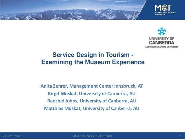 Service Design in Tourism -                  Examining the Museum Experience                  Anita Zehrer, Management Cen...