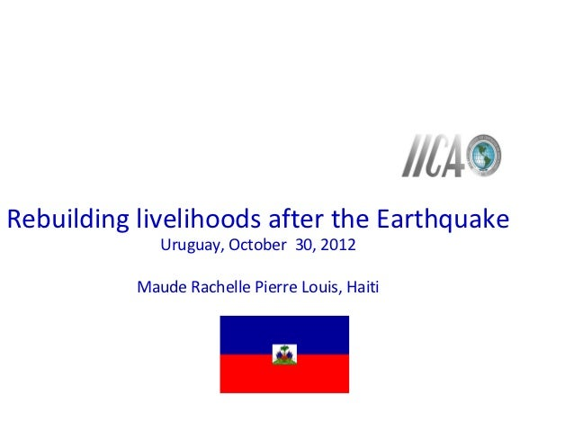 Rebuilding livelihoods after the Earthquake              Uruguay, October 30, 2012           Maude Rachelle Pierre Louis, ...