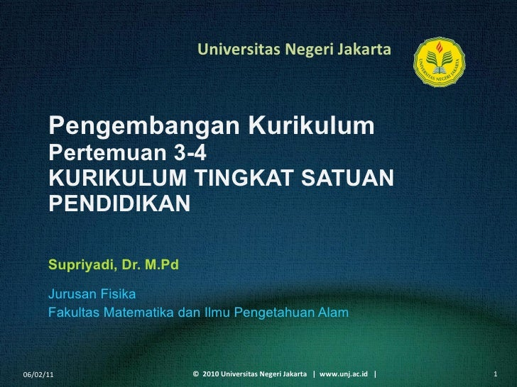 Pengembangan Kurikulum Pertemuan 3-4 KURIKULUM TINGKAT SATUAN PENDIDIKAN Supriyadi, Dr. M.Pd <ul><li>Jurusan Fisika </li><...
