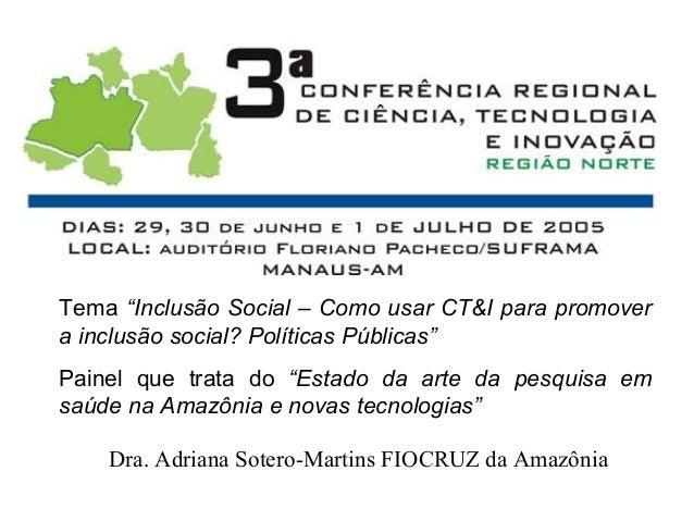 """Dra. Adriana Sotero-Martins FIOCRUZ da Amazônia Tema """"Inclusão Social – Como usar CT&I para promover a inclusão social? Po..."""