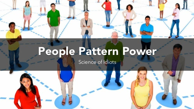 People Pattern Power Science of Idiots