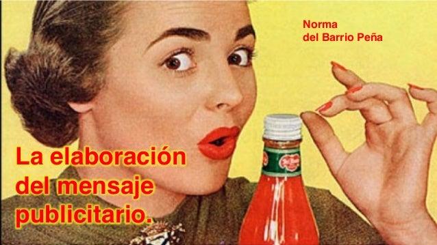"""Norma """" del Barrio Peña""""   La elaboración  del mensaje  publicitario."""